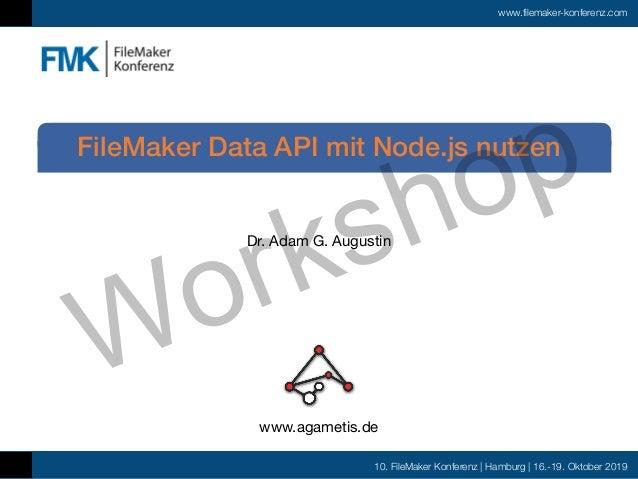 www.filemaker-konferenz.com 10. FileMaker Konferenz | Hamburg | 16.-19. Oktober 2019 FileMaker Data API mit Node.js nutzen...