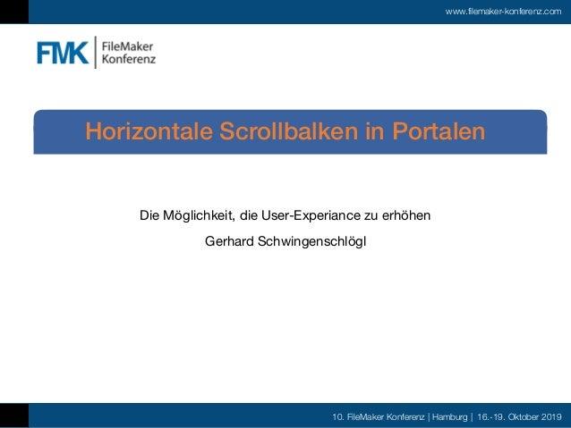 10. FileMaker Konferenz | Hamburg | 16.-19. Oktober 2019 www.filemaker-konferenz.com Die Möglichkeit, die User-Experiance ...