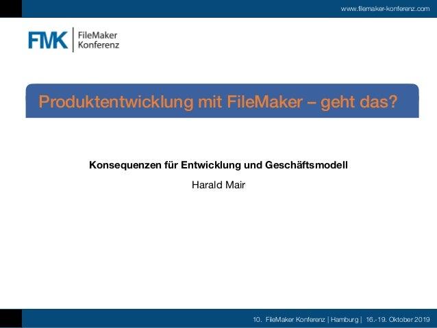 10. FileMaker Konferenz | Hamburg | 16.-19. Oktober 2019 www.filemaker-konferenz.com Konsequenzen für Entwicklung und Gesc...