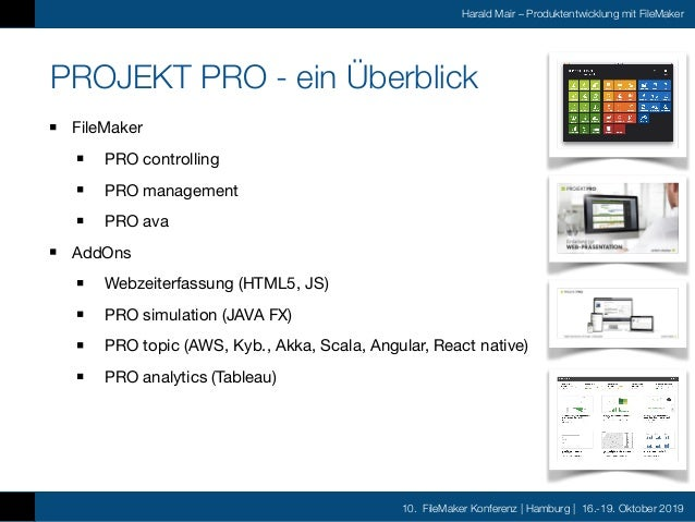 10. FileMaker Konferenz | Hamburg | 16.-19. Oktober 2019 Harald Mair – Produktentwicklung mit FileMaker PROJEKT PRO - ein ...