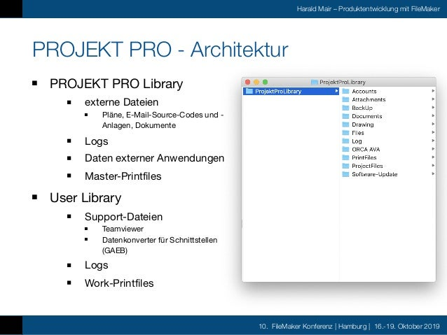 10. FileMaker Konferenz | Hamburg | 16.-19. Oktober 2019 Harald Mair – Produktentwicklung mit FileMaker PROJEKT PRO - Arch...