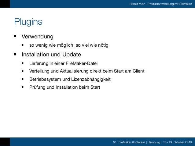 10. FileMaker Konferenz | Hamburg | 16.-19. Oktober 2019 Harald Mair – Produktentwicklung mit FileMaker Plugins Verwendung...