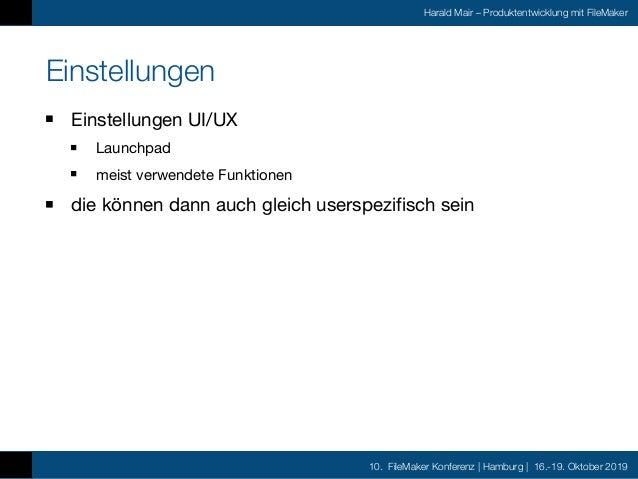 10. FileMaker Konferenz | Hamburg | 16.-19. Oktober 2019 Harald Mair – Produktentwicklung mit FileMaker Einstellungen Eins...
