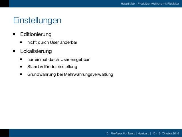 10. FileMaker Konferenz | Hamburg | 16.-19. Oktober 2019 Harald Mair – Produktentwicklung mit FileMaker Einstellungen Edit...