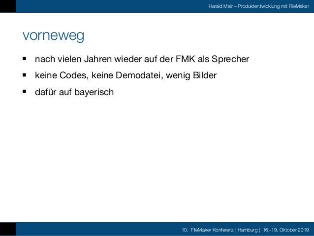 10. FileMaker Konferenz | Hamburg | 16.-19. Oktober 2019 Harald Mair – Produktentwicklung mit FileMaker vorneweg nach viel...