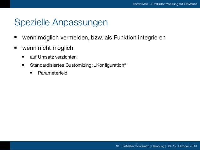 10. FileMaker Konferenz | Hamburg | 16.-19. Oktober 2019 Harald Mair – Produktentwicklung mit FileMaker Spezielle Anpassun...