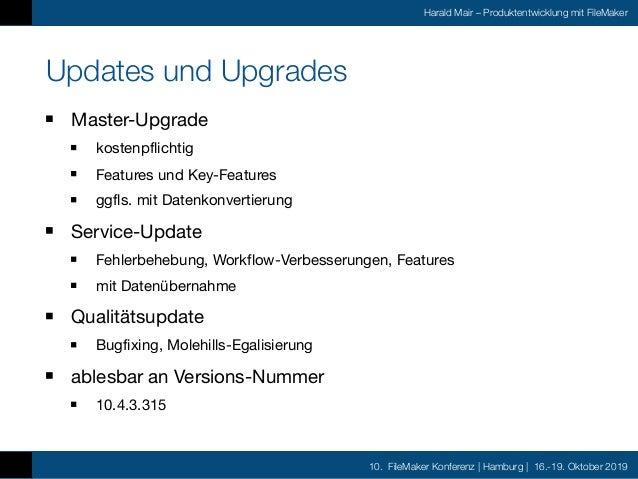 10. FileMaker Konferenz | Hamburg | 16.-19. Oktober 2019 Harald Mair – Produktentwicklung mit FileMaker Updates und Upgrad...
