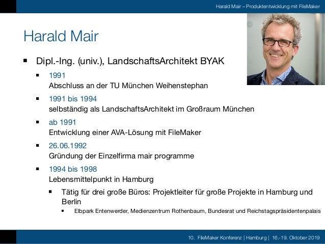10. FileMaker Konferenz | Hamburg | 16.-19. Oktober 2019 Harald Mair – Produktentwicklung mit FileMaker Harald Mair Dipl.-...