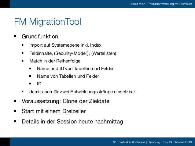 10. FileMaker Konferenz | Hamburg | 16.-19. Oktober 2019 Harald Mair – Produktentwicklung mit FileMaker FM MigrationTool G...