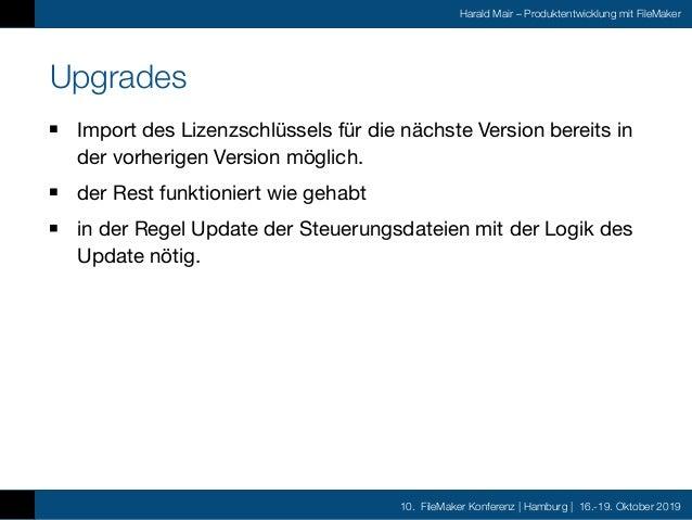 10. FileMaker Konferenz | Hamburg | 16.-19. Oktober 2019 Harald Mair – Produktentwicklung mit FileMaker Upgrades Import de...