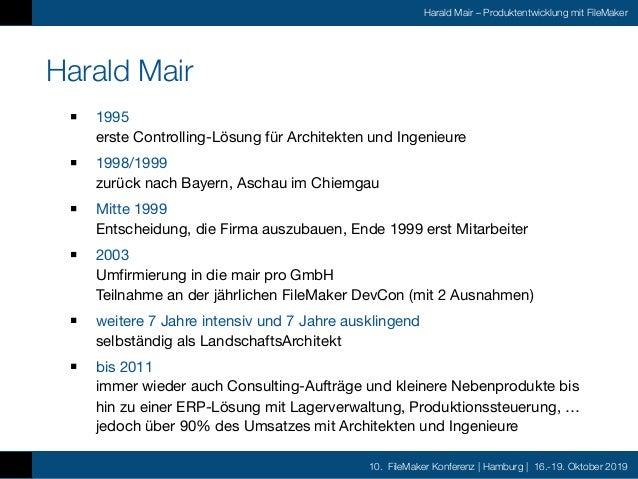10. FileMaker Konferenz | Hamburg | 16.-19. Oktober 2019 Harald Mair – Produktentwicklung mit FileMaker Harald Mair 1995 ...