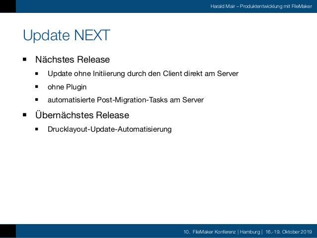 10. FileMaker Konferenz | Hamburg | 16.-19. Oktober 2019 Harald Mair – Produktentwicklung mit FileMaker Update NEXT Nächst...