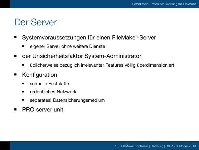 10. FileMaker Konferenz | Hamburg | 16.-19. Oktober 2019 Harald Mair – Produktentwicklung mit FileMaker Der Server Systemv...