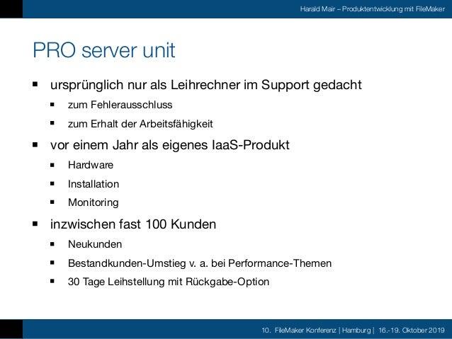 10. FileMaker Konferenz | Hamburg | 16.-19. Oktober 2019 Harald Mair – Produktentwicklung mit FileMaker PRO server unit ur...