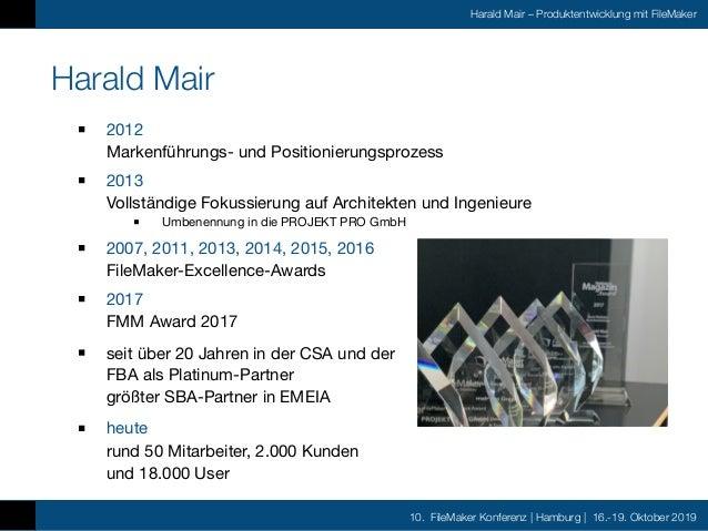 10. FileMaker Konferenz | Hamburg | 16.-19. Oktober 2019 Harald Mair – Produktentwicklung mit FileMaker Harald Mair 2012 ...