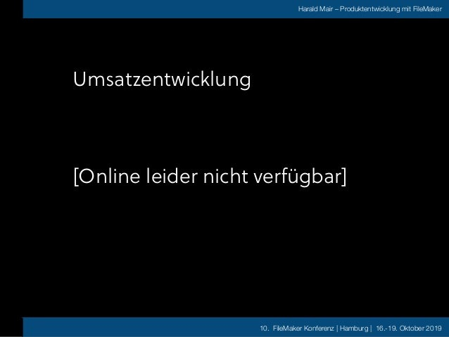 10. FileMaker Konferenz | Hamburg | 16.-19. Oktober 2019 Harald Mair – Produktentwicklung mit FileMaker Umsatzentwicklung ...