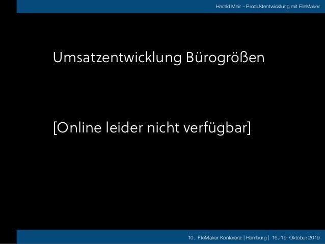 10. FileMaker Konferenz | Hamburg | 16.-19. Oktober 2019 Harald Mair – Produktentwicklung mit FileMaker Wachstum - ein paa...