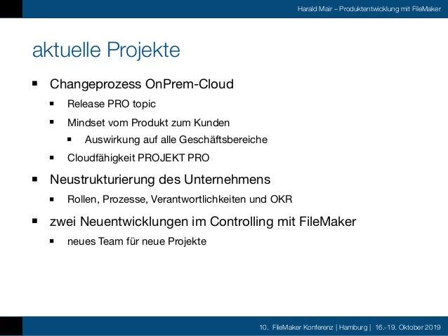 10. FileMaker Konferenz | Hamburg | 16.-19. Oktober 2019 Harald Mair – Produktentwicklung mit FileMaker Resümee FileMaker ...