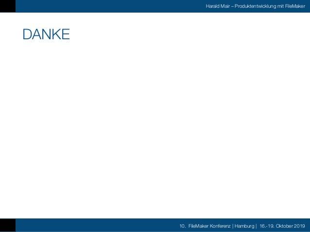 10. FileMaker Konferenz | Hamburg | 16.-19. Oktober 2019 Harald Mair – Produktentwicklung mit FileMaker Q & A