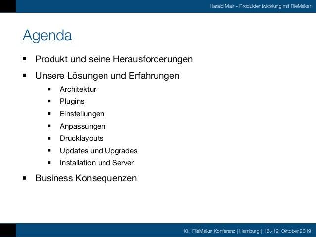 10. FileMaker Konferenz | Hamburg | 16.-19. Oktober 2019 Harald Mair – Produktentwicklung mit FileMaker Agenda Produkt und...