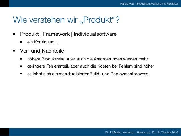10. FileMaker Konferenz | Hamburg | 16.-19. Oktober 2019 Harald Mair – Produktentwicklung mit FileMaker Wie verstehen wir ...