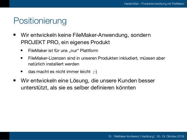 10. FileMaker Konferenz | Hamburg | 16.-19. Oktober 2019 Harald Mair – Produktentwicklung mit FileMaker Positionierung Wir...