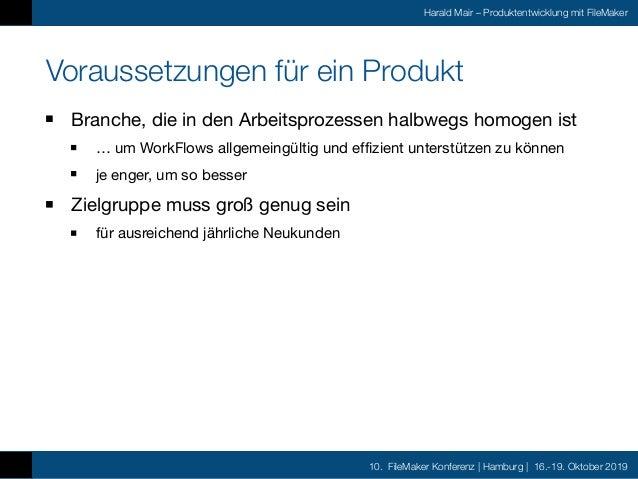 10. FileMaker Konferenz | Hamburg | 16.-19. Oktober 2019 Harald Mair – Produktentwicklung mit FileMaker Voraussetzungen fü...