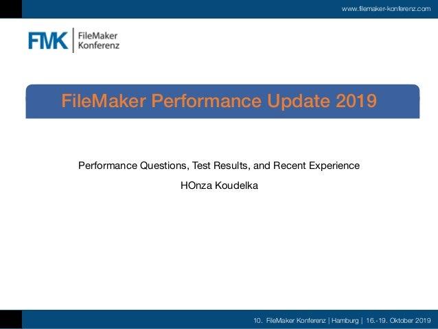 10. FileMaker Konferenz   Hamburg   16.-19. Oktober 2019 www.filemaker-konferenz.com Performance Questions, Test Results, ...