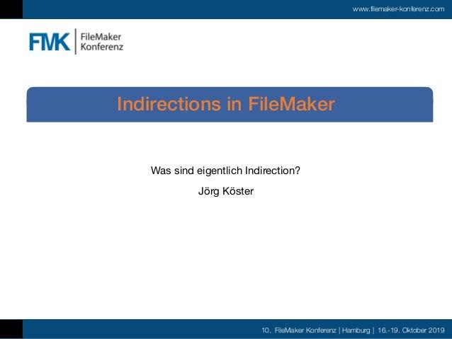10. FileMaker Konferenz | Hamburg | 16.-19. Oktober 2019 www.filemaker-konferenz.com Was sind eigentlich Indirection?  Jör...