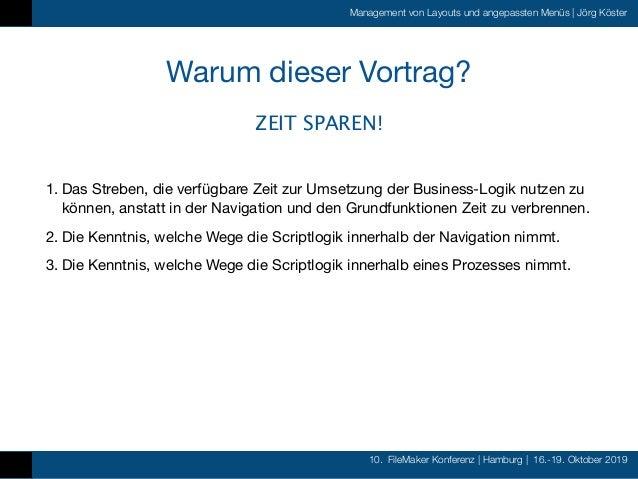 10. FileMaker Konferenz   Hamburg   16.-19. Oktober 2019 Management von Layouts und angepassten Menüs   Jörg Köster Warum ...