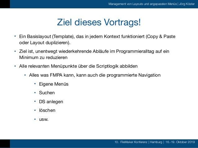 10. FileMaker Konferenz   Hamburg   16.-19. Oktober 2019 Management von Layouts und angepassten Menüs   Jörg Köster Ziel d...