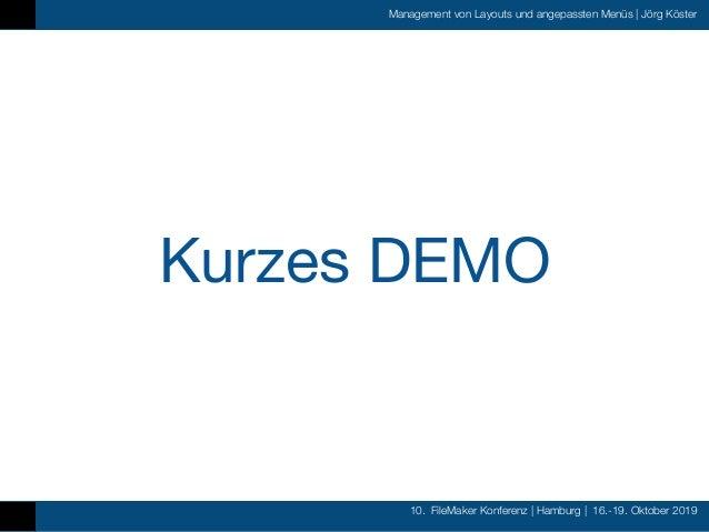 10. FileMaker Konferenz   Hamburg   16.-19. Oktober 2019 Management von Layouts und angepassten Menüs   Jörg Köster Kurzes...