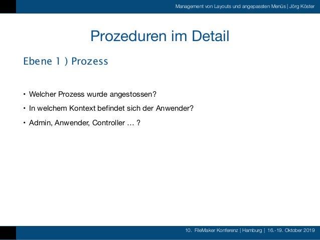 10. FileMaker Konferenz   Hamburg   16.-19. Oktober 2019 Management von Layouts und angepassten Menüs   Jörg Köster Prozed...