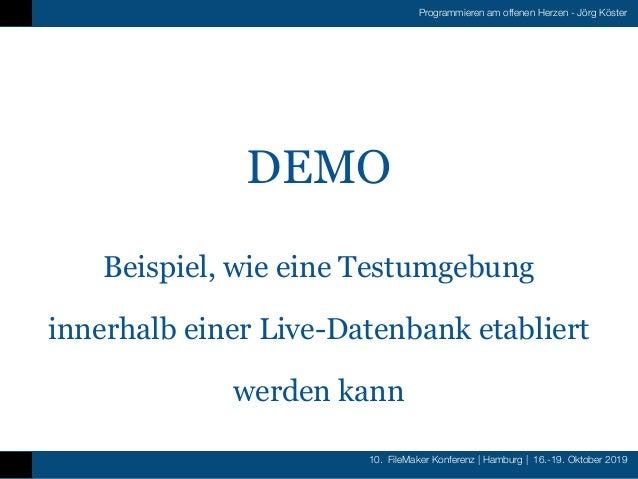 10. FileMaker Konferenz   Hamburg   16.-19. Oktober 2019 Programmieren am offenen Herzen - Jörg Köster DEMO Beispiel, wie ...