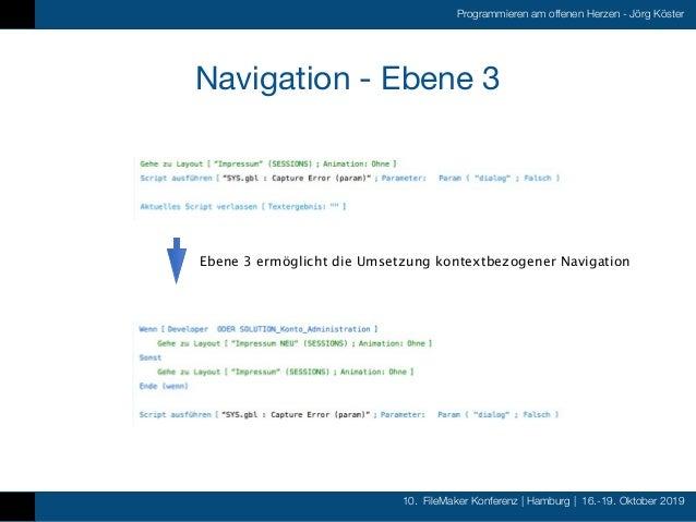 10. FileMaker Konferenz   Hamburg   16.-19. Oktober 2019 Programmieren am offenen Herzen - Jörg Köster Navigation - Ebene ...