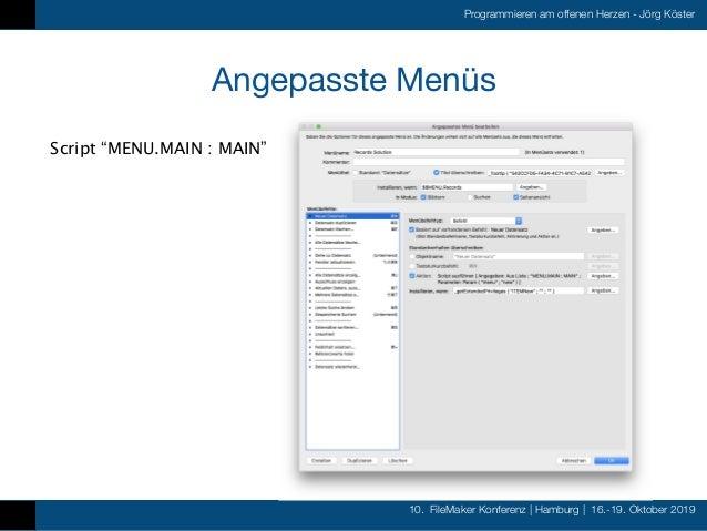 10. FileMaker Konferenz   Hamburg   16.-19. Oktober 2019 Programmieren am offenen Herzen - Jörg Köster Angepasste Menüs Sc...