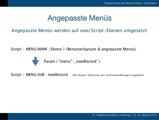 10. FileMaker Konferenz   Hamburg   16.-19. Oktober 2019 Programmieren am offenen Herzen - Jörg Köster Angepasste Menüs An...