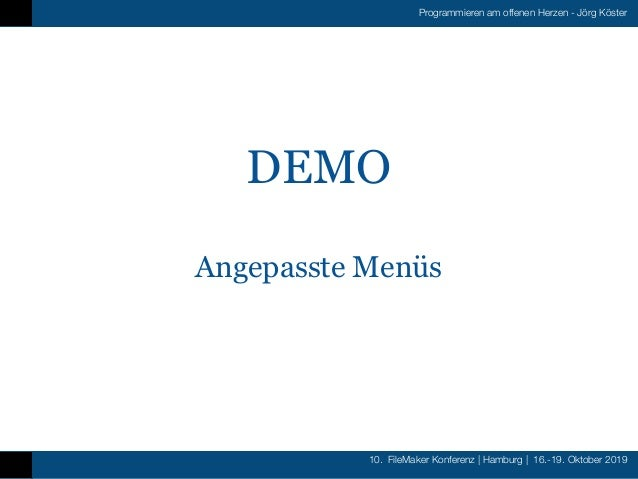 10. FileMaker Konferenz   Hamburg   16.-19. Oktober 2019 Programmieren am offenen Herzen - Jörg Köster DEMO Angepasste Men...