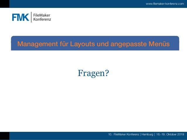 10. FileMaker Konferenz   Hamburg   16.-19. Oktober 2019 www.filemaker-konferenz.com Fragen? Management für Layouts und an...