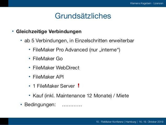 10. FileMaker Konferenz | Hamburg | 16.-19. Oktober 2019 Klemens Kegebein ·Lizenzen Grundsätzliches • Gleichzeitige Verbi...