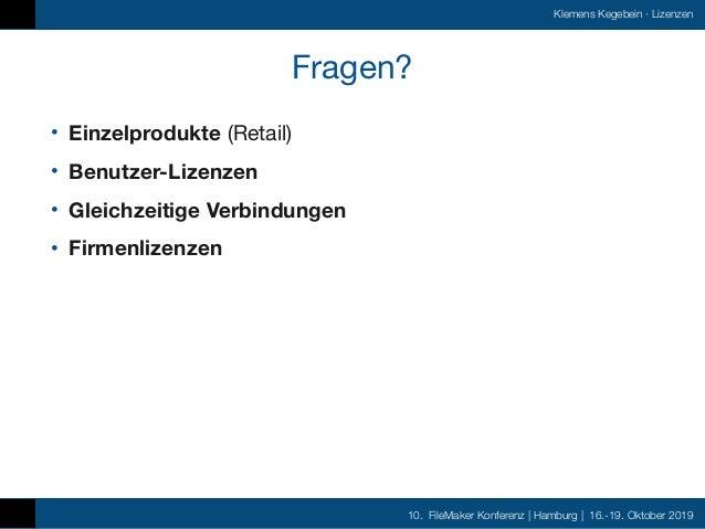 10. FileMaker Konferenz | Hamburg | 16.-19. Oktober 2019 Klemens Kegebein ·Lizenzen Fragen? • Einzelprodukte (Retail) • B...