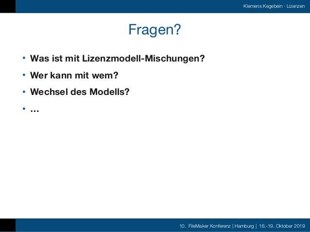 10. FileMaker Konferenz | Hamburg | 16.-19. Oktober 2019 Klemens Kegebein ·Lizenzen Fragen? • Was ist mit Lizenzmodell-Mi...