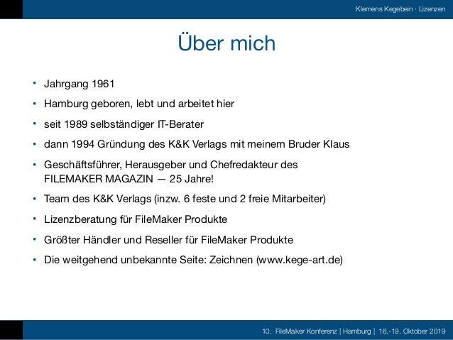 10. FileMaker Konferenz | Hamburg | 16.-19. Oktober 2019 Klemens Kegebein ·Lizenzen Über mich • Jahrgang 1961  • Hamburg ...