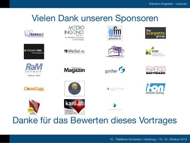 10. FileMaker Konferenz | Hamburg | 16.-19. Oktober 2019 Klemens Kegebein ·Lizenzen Vielen Dank unseren Sponsoren Danke f...