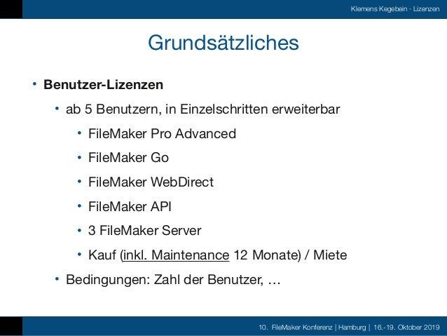 10. FileMaker Konferenz | Hamburg | 16.-19. Oktober 2019 Klemens Kegebein ·Lizenzen Grundsätzliches • Benutzer-Lizenzen •...