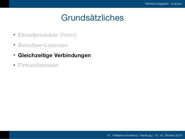 10. FileMaker Konferenz | Hamburg | 16.-19. Oktober 2019 Klemens Kegebein ·Lizenzen Grundsätzliches • Einzelprodukte (Ret...