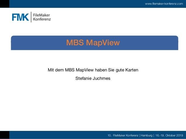 10. FileMaker Konferenz | Hamburg | 16.-19. Oktober 2019 www.filemaker-konferenz.com Mit dem MBS MapView haben Sie gute Ka...
