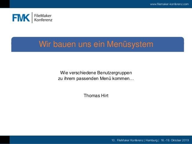 www.filemaker-konferenz.com 10. FileMaker Konferenz   Hamburg   16.-19. Oktober 2019 Wie verschiedene Benutzergruppen zu i...