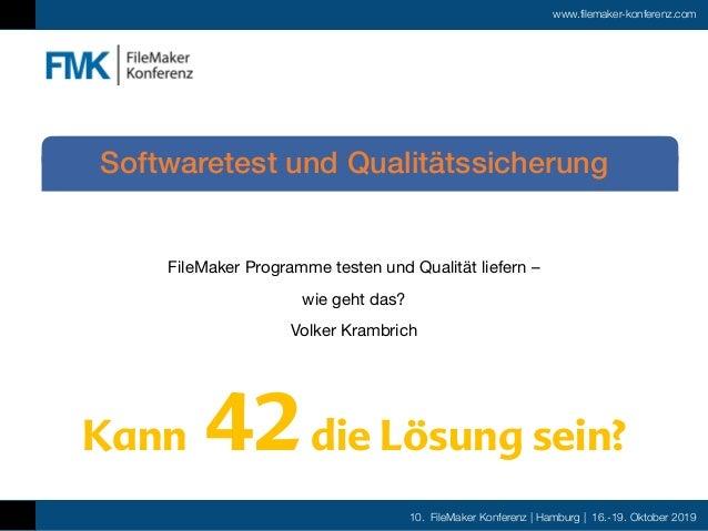 10. FileMaker Konferenz | Hamburg | 16.-19. Oktober 2019 www.filemaker-konferenz.com FileMaker Programme testen und Qualit...