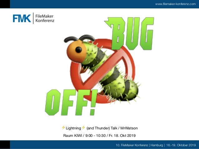 10. FileMaker Konferenz | Hamburg | 16.-19. Oktober 2019 www.filemaker-konferenz.com ⚡ Lightning⚡ (and Thunder) Talk / MrW...